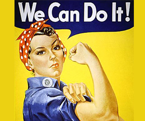 Rosie the riveter. I know this is super cliché, but I can't help but love it. We CAN do it, men and women together.